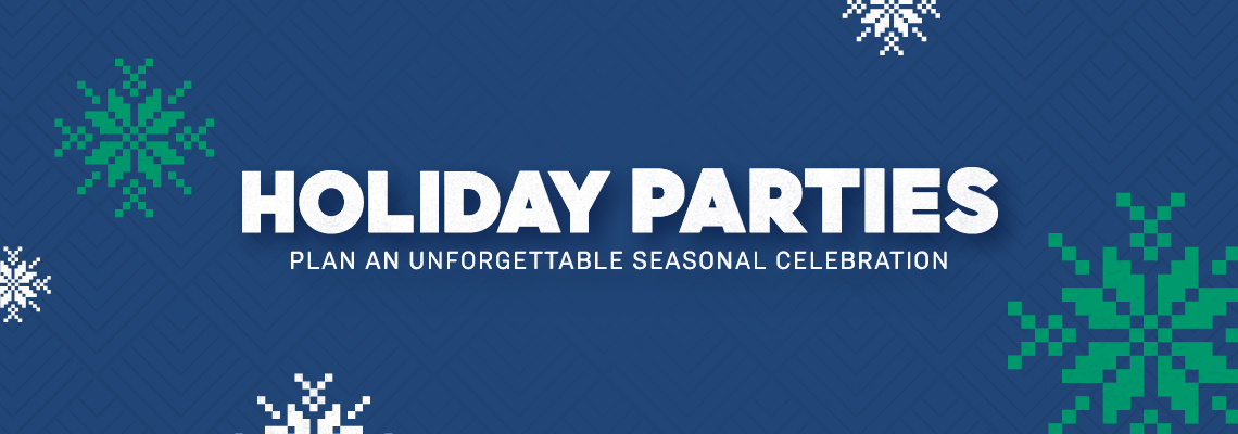 Holiday Parties. Plan An Unforgettable Seasonal Celebration.